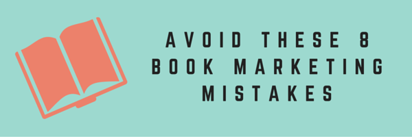 8 Book Marketing Mistakes